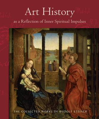 Art History as a Reflection of Inner Spiritual Impulses by Rudolf Steiner