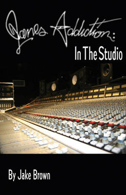 Jane's Addiction: In The Studio by Jake Brown