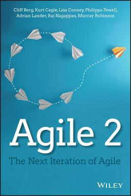 Agile 2: The Next Iteration of Agile by Cliff Berg