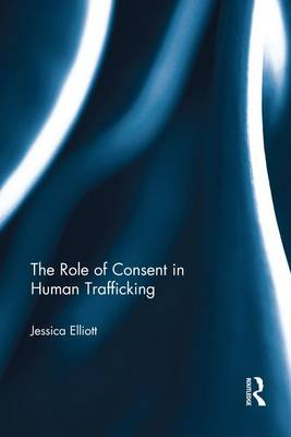 The Role of Consent in Human Trafficking by Jessica Elliott