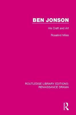 Ben Jonson: His Craft and Art by Rosalind Miles