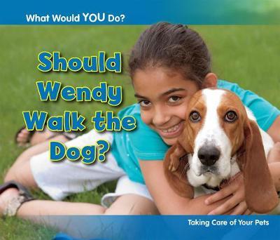 Should Wendy Walk the Dog? by Rebecca Rissman