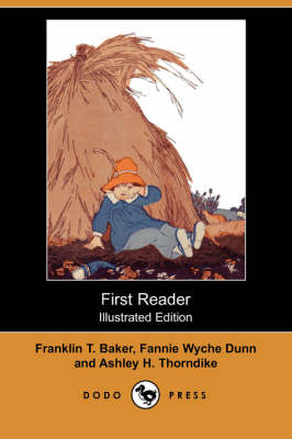 First Reader (Illustrated Edition) (Dodo Press) by Franklin T Baker