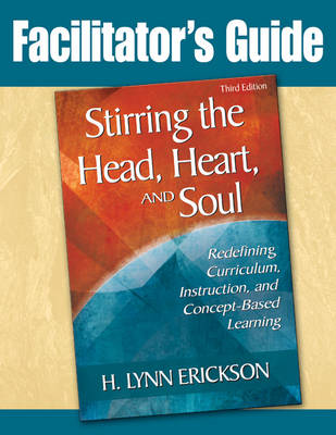 Stirring the Head, Heart, and Soul: Facilitator's Guide by H Lynn Erickson