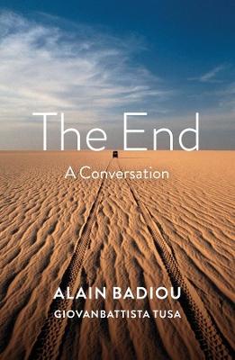 The End: A Conversation by Alain Badiou