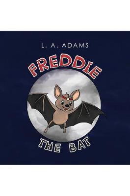Freddie the Bat by L. A. Adams