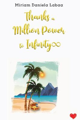 Thanks a Million Power to Infinity by Miriam Daniela Labaa