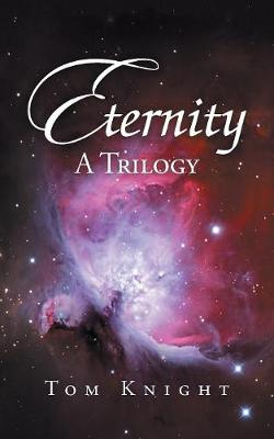 Eternity: A Trilogy by Tom Knight