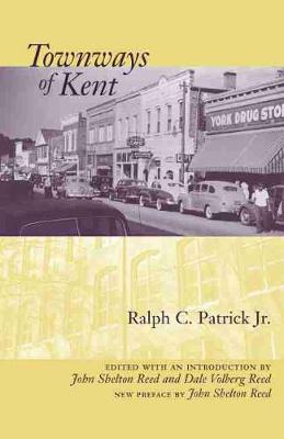Townways of Kent by Ralph C. Patrick