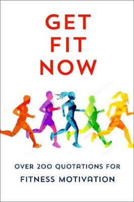 The Joy Of Fitness: An Inspiring Collection of Motivational Quotations by Jackie Corley