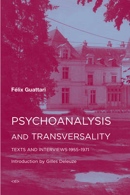 Psychoanalysis and Transversality: Texts and Interviews 1955-1971 by Felix Guattari