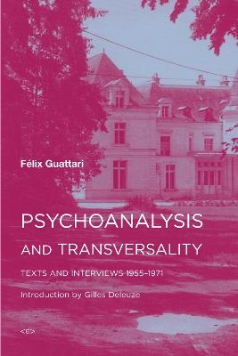 Psychoanalysis and Transversality: Texts and Interviews 1955-1971 by Felix Guattari