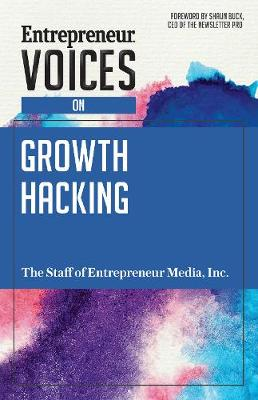 Entrepreneur Voices on Growth Hacking by Inc. The Staff of Entrepreneur Media