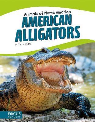 Animals of North America: American Alligators by Tyler Omoth