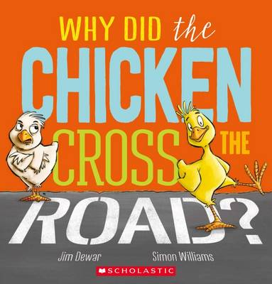Why Did the Chicken Cross the Road? by Jim Dewar