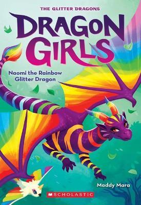 Naomi the Rainbow Glitter Dragon (Dragon Girls #3) by MARA Maddy