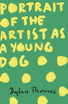 Portrait Of The Artist As A Young Dog by Dylan Thomas