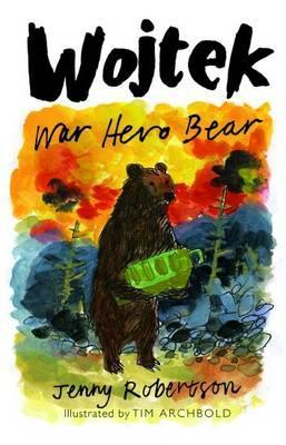 Wojtek: War Hero Bear by Jenny Robertson