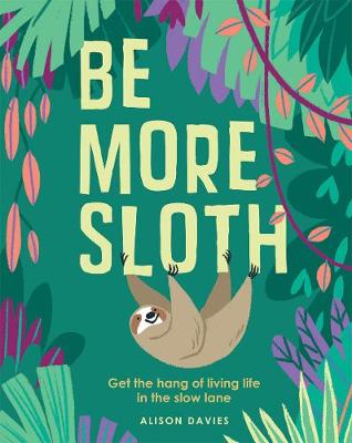Be More Sloth by Alison Davies