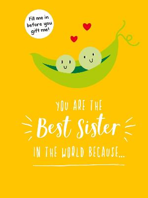 You Are the Best Sister in the World Because...: The Perfect Gift For Your Favourite Sibling by Summersdale Publishers