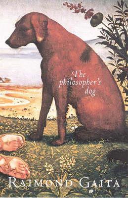 The The Philosopher's Dog by Raimond Gaita