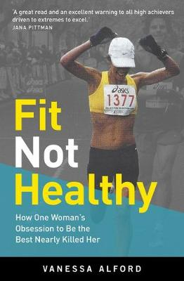 Fit Not Healthy: How One Woman's Obsession to be the Best Almost Killed Her book