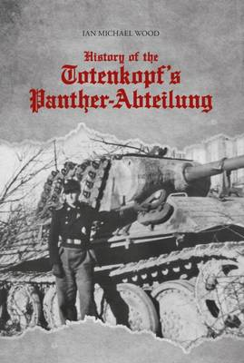 History of the Totenkopf's Panther-Abteilung by Ian Michael Wood