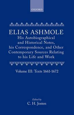 Elias Ashmole: His Autobiographical and Historical Notes, his Correspondence, and Other Contemporary Sources Relating to his Life and Work, Vol. 3: Texts 1661-1672 by Elias Ashmole