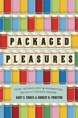 Packaged Pleasures by Gary S. Cross
