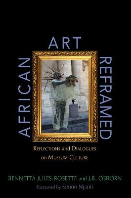 African Art Reframed: Reflections and Dialogues on Museum Culture by Bennetta Jules-Rosette