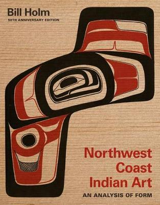 Northwest Coast Indian Art by Bill Holm