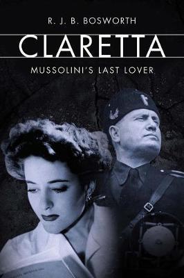 Claretta by R. J. B. Bosworth