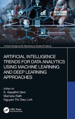 Artificial Intelligence Trends for Data Analytics Using Machine Learning and Deep Learning Approaches by K. Gayathri Devi