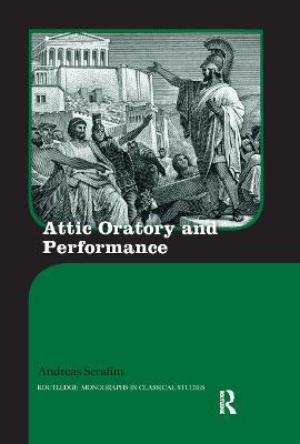 Attic Oratory and Performance by Andreas Serafim