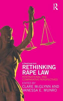 Rethinking Rape Law: International and Comparative Perspectives by Vanessa Munro