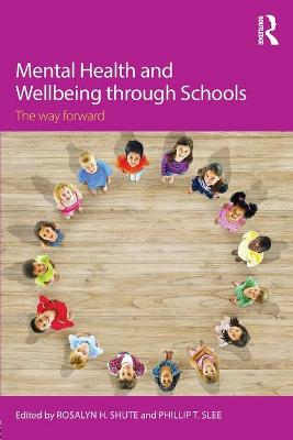 Mental Health and Wellbeing through Schools by Phillip T. Slee