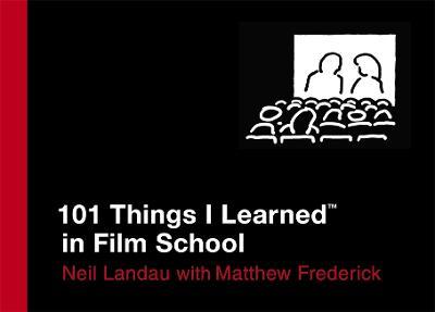 101 Things I Learned In Film School by Neil Landau