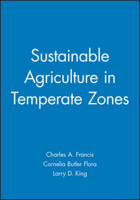 Sustainable Agriculture in Temperate Zones by Larry D. King