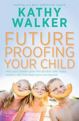 Future-Proofing Your Child: Help Your Children Grow Into Sensible, Safe,Happy, Resilient, Self-Motivated Teens And Beyon book