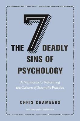 The Seven Deadly Sins of Psychology: A Manifesto for Reforming the Culture of Scientific Practice book
