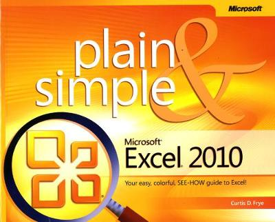 Microsoft Excel 2010 Plain & Simple by Curtis Frye