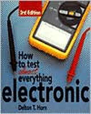 How to Test Almost Anything Electronic by Delton Horn