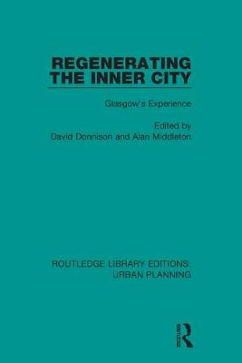 Regenerating the Inner City: Glasgow's Experience by David Donnison