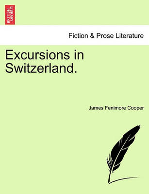 Excursions in Switzerland. by James Fenimore Cooper
