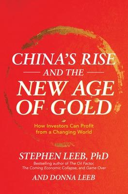 China's Rise and the New Age of Gold: How Investors Can Profit from a Changing World book