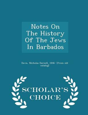 Notes on the History of the Jews in Barbados - Scholar's Choice Edition by Nicholas Darnell 1846- [From Old Davis