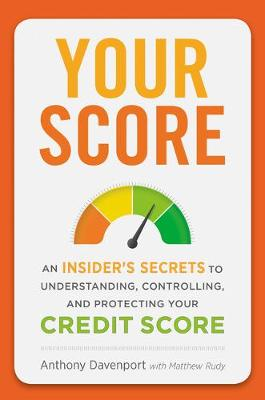 Your Score: An Insider's Secrets to Understanding, Controlling and Protecting Your Credit Score book