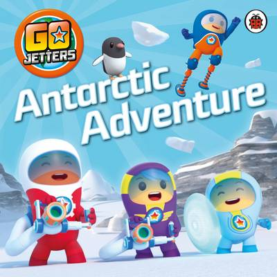 Go Jetters: Antarctic Adventure by Go Jetters