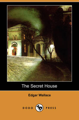 The Secret House (Dodo Press) by Edgar Wallace