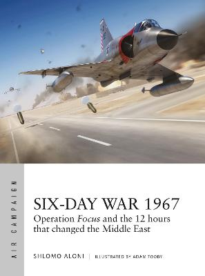 Six-Day War 1967: Operation Focus and the 12 hours that changed the Middle East by Shlomo Aloni